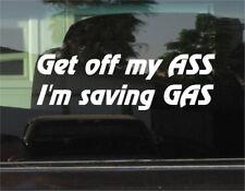 GET OFF MY ASS I'M SAVING GAS  VINYL DECAL/STICKER