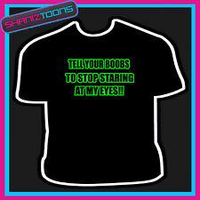 Dite BOOBS STOP Staring miei occhi Divertente Slogan T-shirt