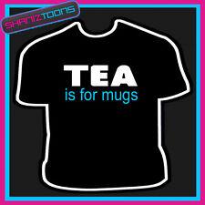 Tea PER TAZZE Divertente Slogan T-shirt