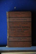 1910 - MANUALE HOEPLI - IMPIANTI ED ESERCIZI DI ILLUMINAZIONE ELETTRICA