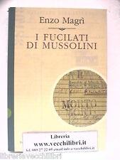 I FUCILATI DI MUSSOLINI Enzo Magri Condannati a morte del Fascismo Pena Capitale