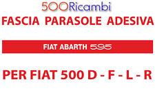 FIAT 500 F/L/R FASCIA PARASOLE ROSSA VETRO PARABREZZA ADESIVA SCRITTA ABARTH 595