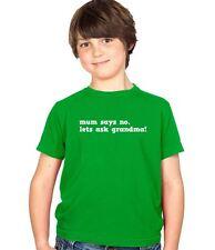 La mamma dice No … Let's chiedere Grandma! tutti colori e taglie BOYS Maglietta KIDS FUNNY COOL