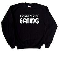 I'd Rather Be Eating Sweatshirt