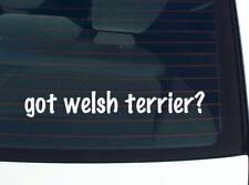 got welsh terrier? DOG BREED DOGS FUNNY DECAL STICKER ART WALL CAR CUTE