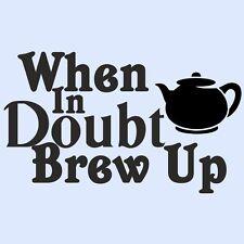 WHEN IN DOUBT BREW UP/Teapot Kitchen Cupboard/Fridge/Wall Art Sticker - SMALL