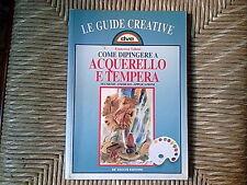 COME DIPINGERE AD ACQUERELLO E TEMPERA - Francesca Vellani