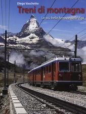 Treni di montagna. Le più belle ferrovie delle Alpi - Vaschetto Diego