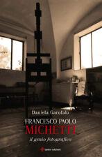 Francesco Paolo Michetti. Il genio fotografico - Garofalo Daniela