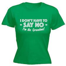 Dont Have To Say No Im Grandma WOMENS T-SHIRT Gran Nan Funny birthday gift