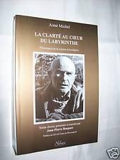 """""""LA CLARTE AU COEUR DU LABYRINTHE"""" Aimé MICHEL(2008)"""