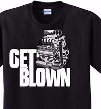 Get Blown Blower Motor Tee Shirt adult 5x sizes