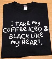 I take my coffee iced & black like my heart T shirt Tee Caffeine Addict