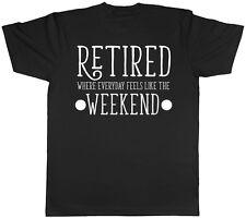 Retired Where Everyday Feels Like the Weekend Mens Tee T-Shirt