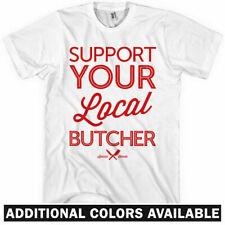 SUPPORT YOUR LOCAL BUTCHER T-shirt - Chef Pork Pig Beef Steak BBQ - NEW - XS-4XL