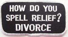 "DIVORCE PATCH - ""How do you spell RELIEF ? DIVORCE"""
