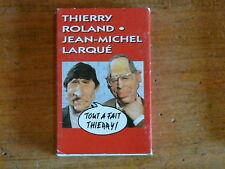 THIERRY ROLAND JEAN MICHEL LARQUE Tout a fait Thierry