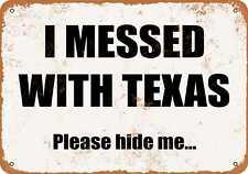 Metal Sign - I Messed With Texas. Please Hide Me.- Vintage Look