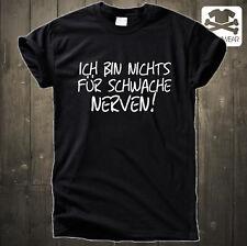 ICH BIN NICHTS FÜR SCHWACHE NERVEN ! | LUSTIGES FUN T SHIRT FUNSHIRT | S-5XL