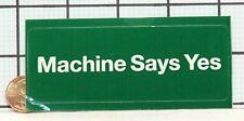 BRAND NEW MACHINE SAYS YES FC/KAHUNA RARE PROMO STICKER