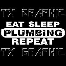 EAT SLEEP PLUMBING  REPEAT DECAL VINYL STICKER  PLUMBER  WATER LIFE PIPE