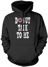 Donut Talk to Me Doughnut - Baking Foodie Funny Unisex Hoodie
