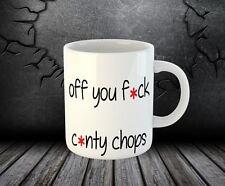 Off You F*ck C*nty Chops Funny Joke Tea Coffee White Ceramic Mug