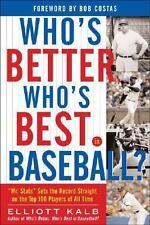 Who's Better, Who's Best in Baseball? by Elliott Kalb (2005, Paperback)