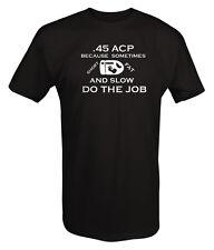Tshirt -.45 ACP Short Fat Slow Do the Job Bullet Gun Rights 2A NRA