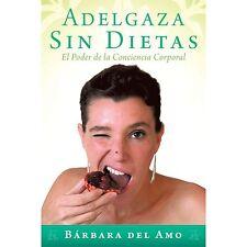 Adelgaza Sin Dietas: El Poder de La Conciencia Corporal (Paperback or Softback)