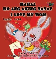 Mahal Ko Ang Aking Nanay I Love My Mom: Tagalog English Bilingual Edition (Hardb