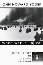 When War Is Unjust, Second Edition: Being Honest in Just-War Thinking by Yoder,