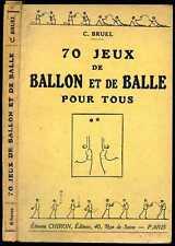 C. Bruel : 70 JEUX DE BALLON ET DE BALLE POUR TOUS, 1927