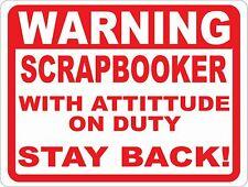 Warning Scrapbooker w/ Attitude on Duty Keep Back Sign. Size Options. Scrap Book