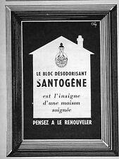 PUBLICITÉ 1954 SANTOGÈNE LE BLOC DÉSODORISANT EST L'INSIGNE D'UNE MAISON SOIGNÉE