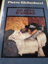 PIETRO GHILARDUCCI - UN ATTO D'AMORE 1979 PRIMA EDIZIONE