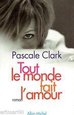 Tout le monde fait l'amour // Pascale CLARK // Recherche de l'amour // 1 Edition