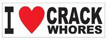 I Love Crack Whores BUMPER STICKER or Helmet Sticker D2913 Funny Gag Gift