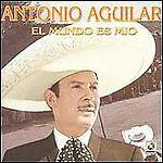 El Mundo Es Mio by Antonio Aguilar (CD, Jun-2004, Balboa Recording Corporation)