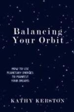 Balancing Your Orbit by Kathy Kerston (2008, Paperback)