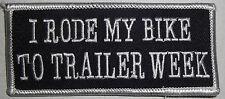 I RODE MY BIKE TO TRAILER WEEK - VEST PATCH - BIKER - BLACK AND WHITE