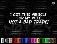 I Got Car 4 Wife Not Bad Trade Funny Family Redneck Decal Window Vinyl Sticker