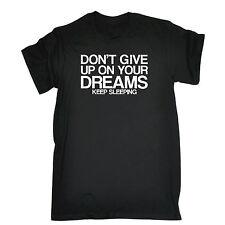 DONT GIVE UP sur vos rêves garder sommeil T-Shirt Lazy sommeil lit Anniversaire Drôle