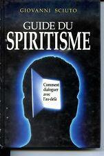GUIDE DU SPIRITISME  COMMENT DIALOGUER AVEC L'AU-DELA - Giovanni Sciuto 1992