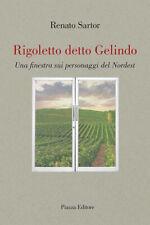 Rigoletto detto Gelindo. Una finestra sui personaggi del nordestSartor Renato