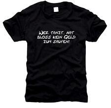 Wer tanz, hat bloß kein Geld zum Saufen - Herren-T-Shirt, Gr. S bis XXXL