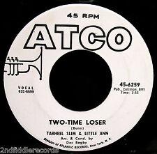 TARHEEL SLIM & LITTLE ANN-Two Time Loser-Rare Funky Blues R&B 45-ATCO #6259