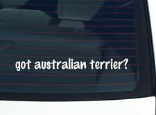 got australian terrier? Dog Breed Funny Decal Sticker Art Wall Car Cute