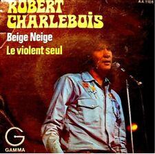 ++ROBERT CHARLEBOIS beige neige/le violent seul SP VG++
