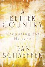 A Better Country: Preparing for Heaven by Dan Schaeffer, Good Book